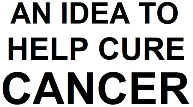 an idea to help cure cancer